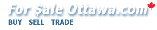 For Sale Ottawa.com - Buy-Sell-Trade-Online - Ottawa Classifieds since 2003 - Summer in Ottawa 2012.